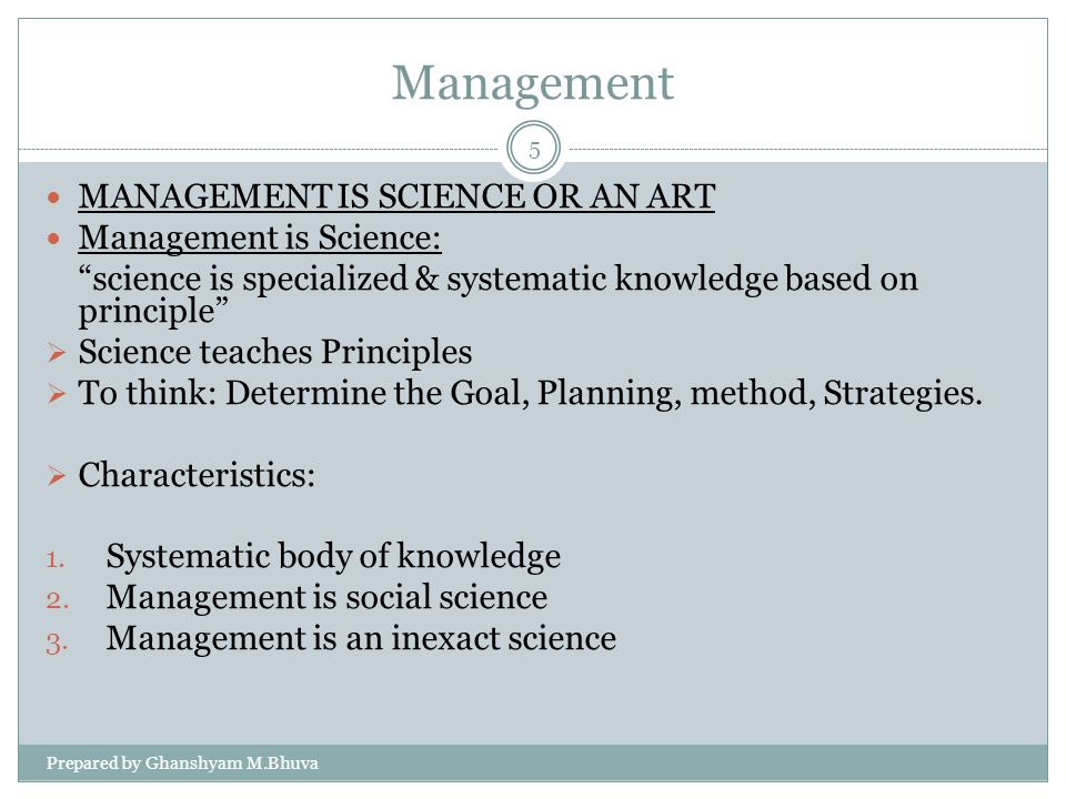 Management MANAGEMENT IS SCIENCE OR AN ART Management is Science: