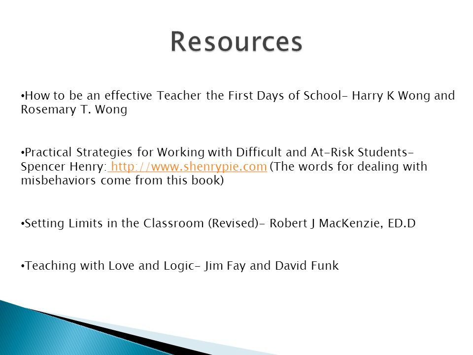 Resources How to be an effective Teacher the First Days of School- Harry K Wong and Rosemary T. Wong.