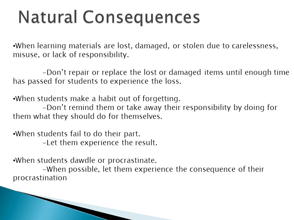 Natural Consequences When learning materials are lost, damaged, or stolen due to carelessness, misuse, or lack of responsibility.