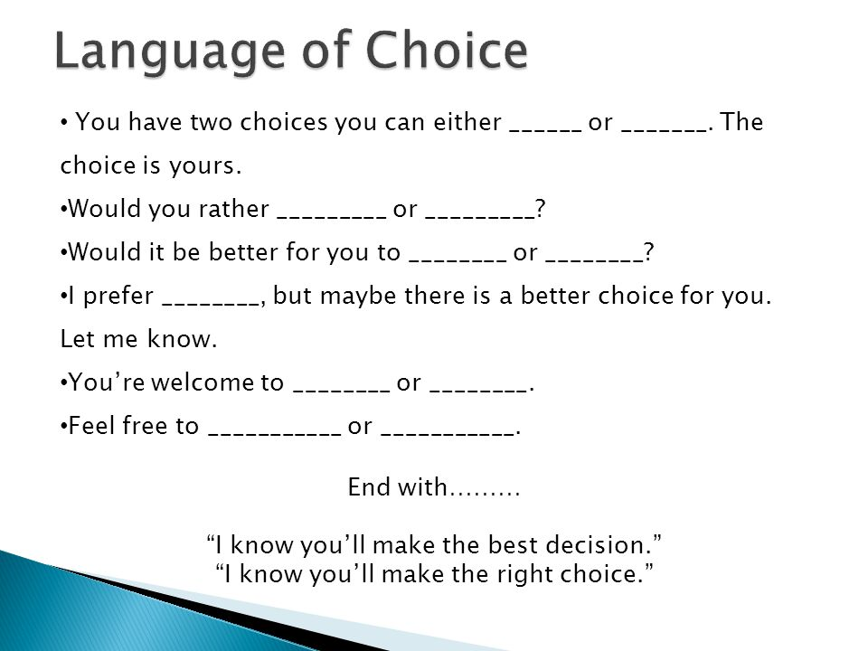 Language of Choice You have two choices you can either ______ or _______. The choice is yours. Would you rather _________ or _________