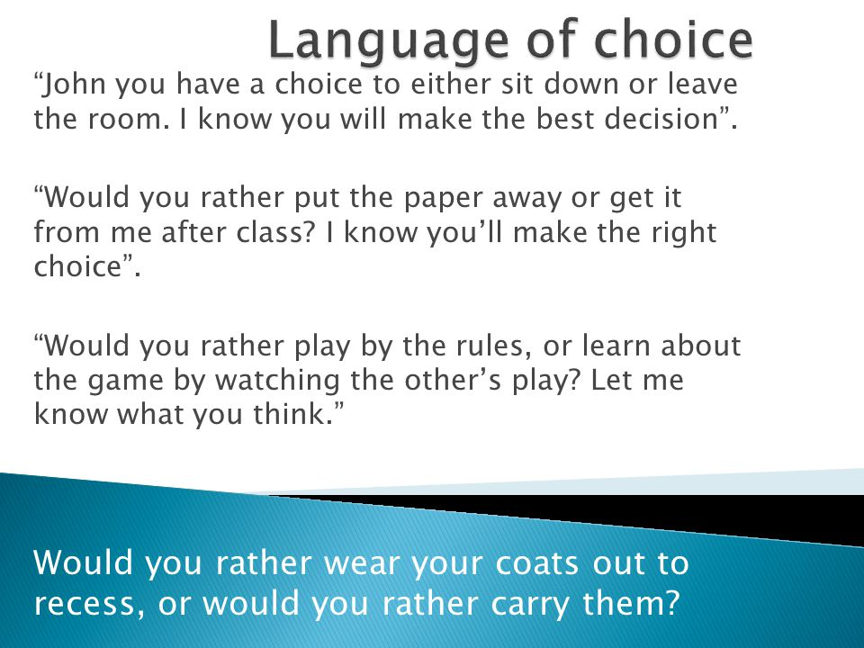 Language of choice John you have a choice to either sit down or leave the room. I know you will make the best decision .