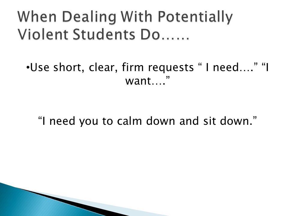 When Dealing With Potentially Violent Students Do……