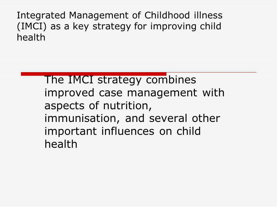 Integrated Management of Childhood illness (IMCI) as a key strategy for improving child health