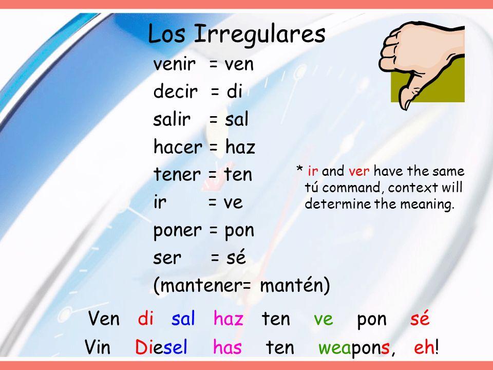 Los Irregulares venir = ven decir = di salir = sal hacer = haz tener = ten ir = ve poner = pon ser = sé (mantener= mantén)