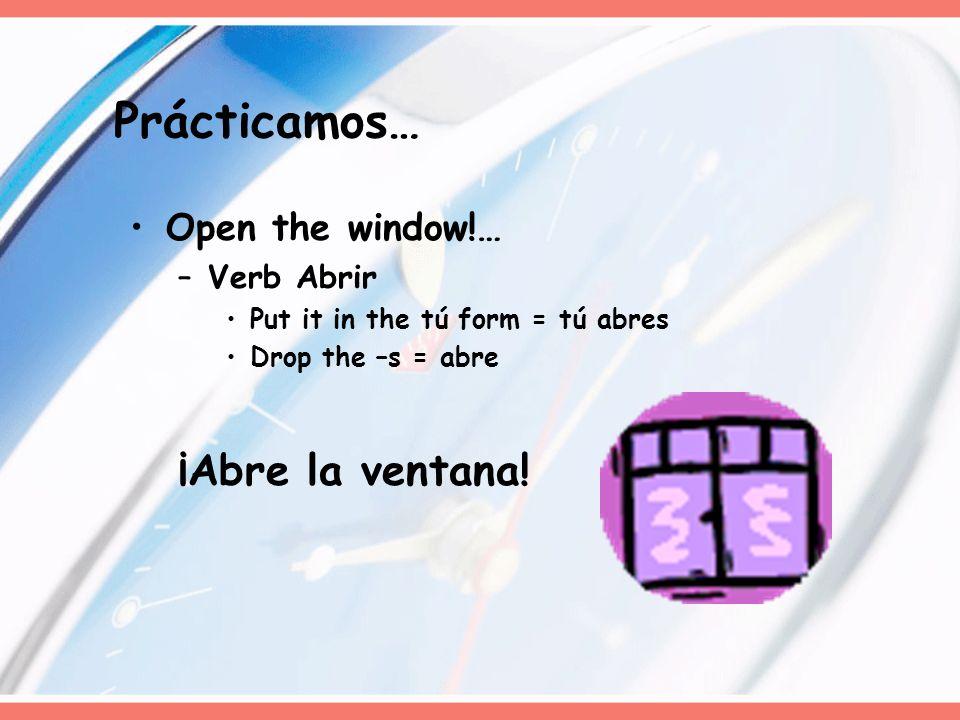 Prácticamos… ¡Abre la ventana! Open the window!… Verb Abrir