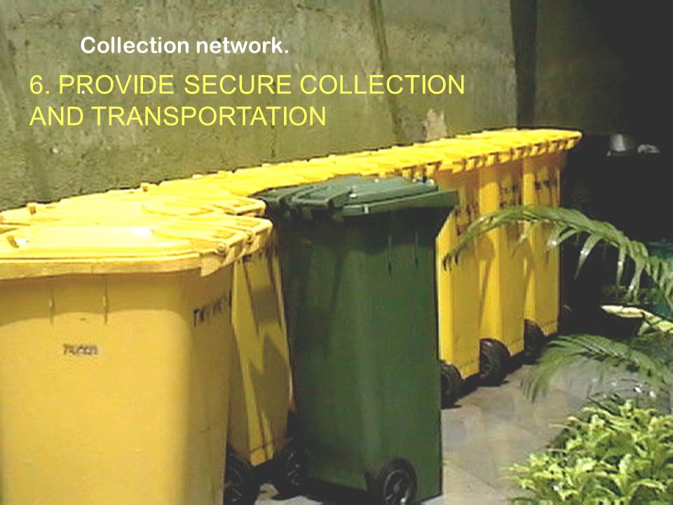 6. PROVIDE SECURE COLLECTION AND TRANSPORTATION