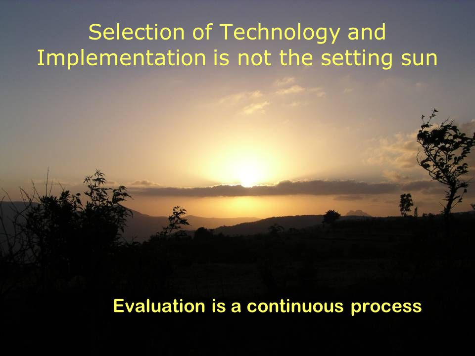 Selection of Technology and Implementation is not the setting sun