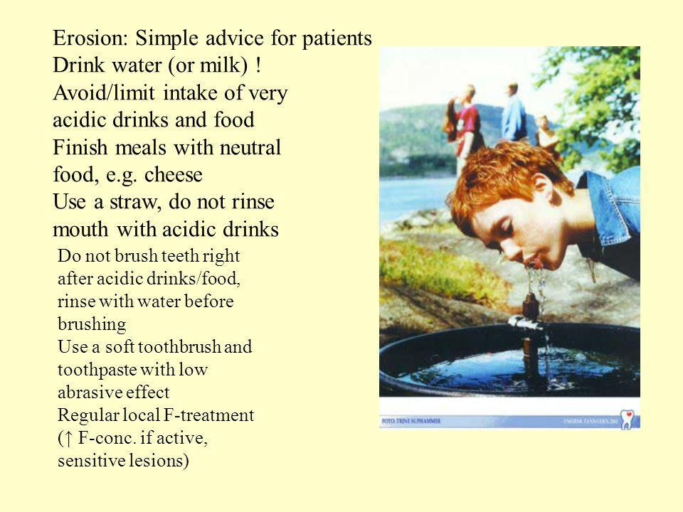 Erosion: Simple advice for patients Drink water (or milk) !