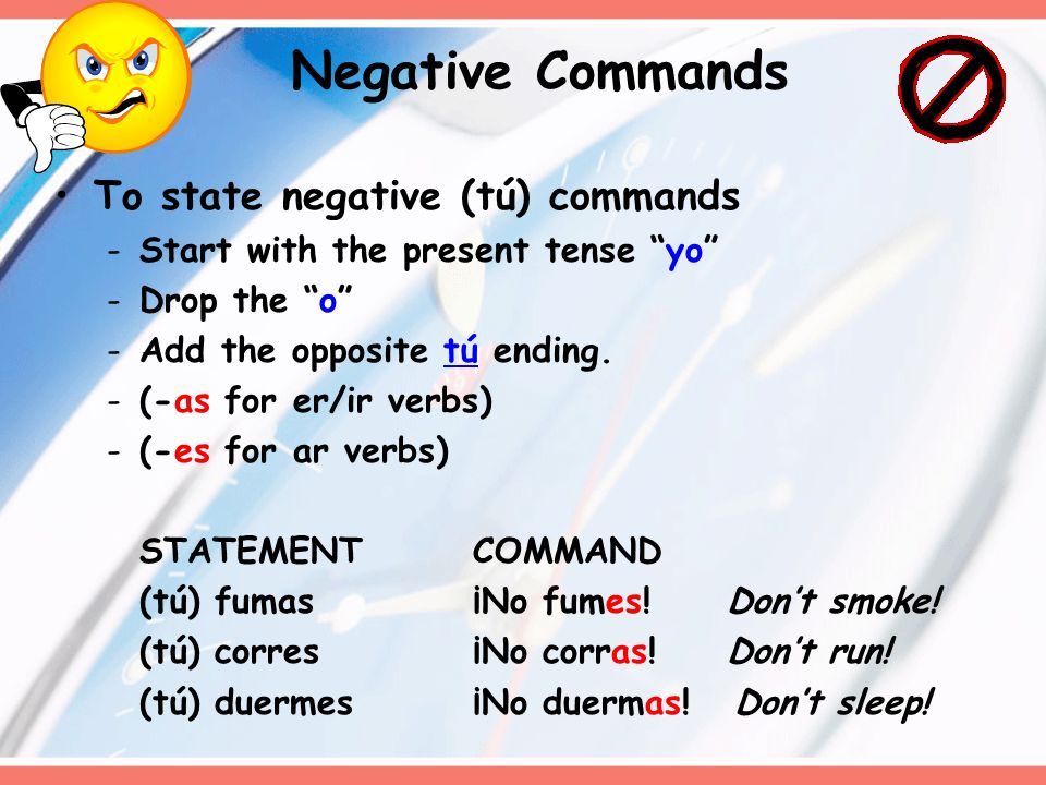 Negative Commands To state negative (tú) commands