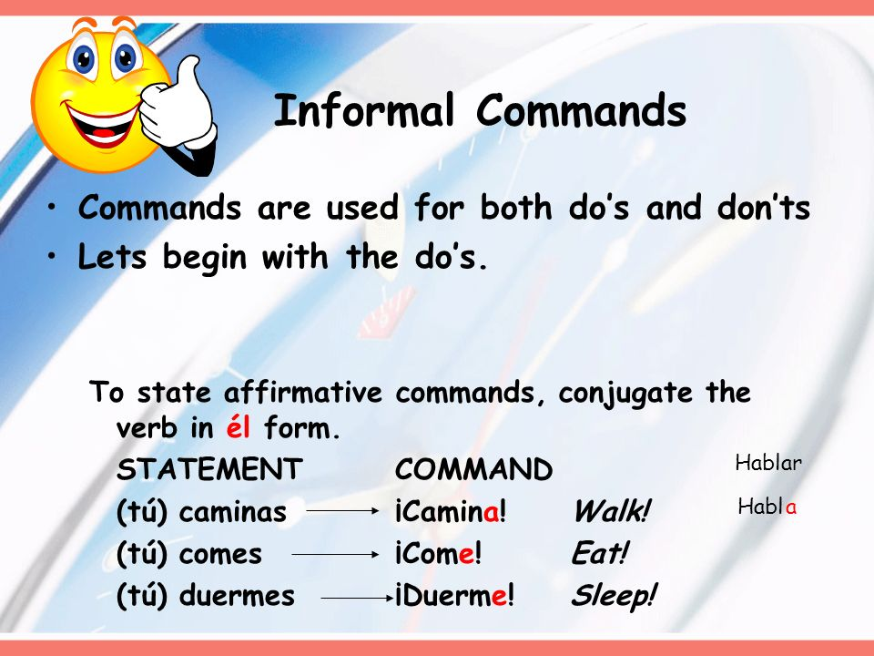 Informal Commands Commands are used for both do's and don'ts