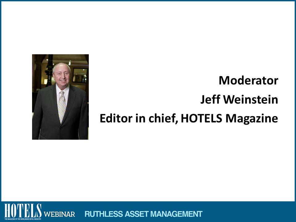 Moderator Jeff Weinstein Editor in chief, HOTELS Magazine