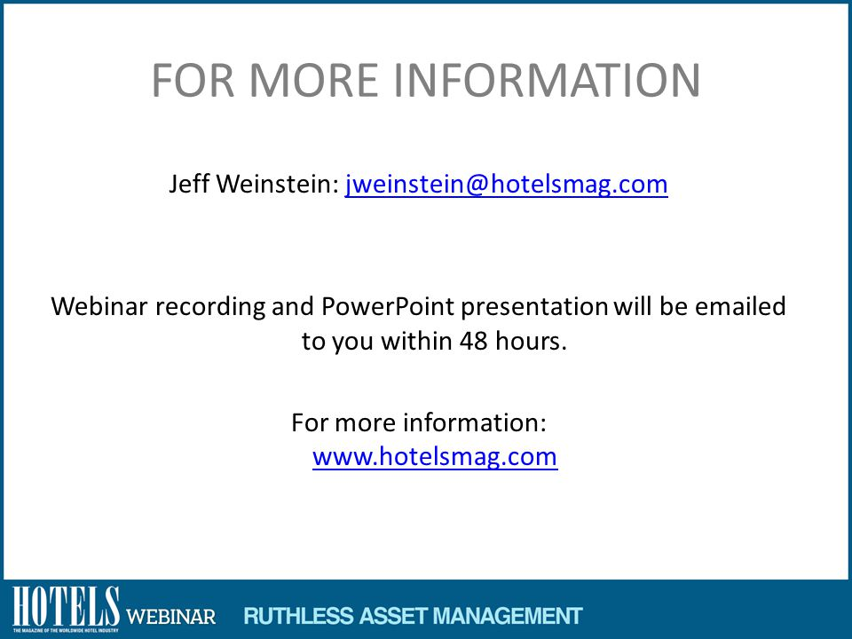 FOR MORE INFORMATION Jeff Weinstein: jweinstein@hotelsmag.com