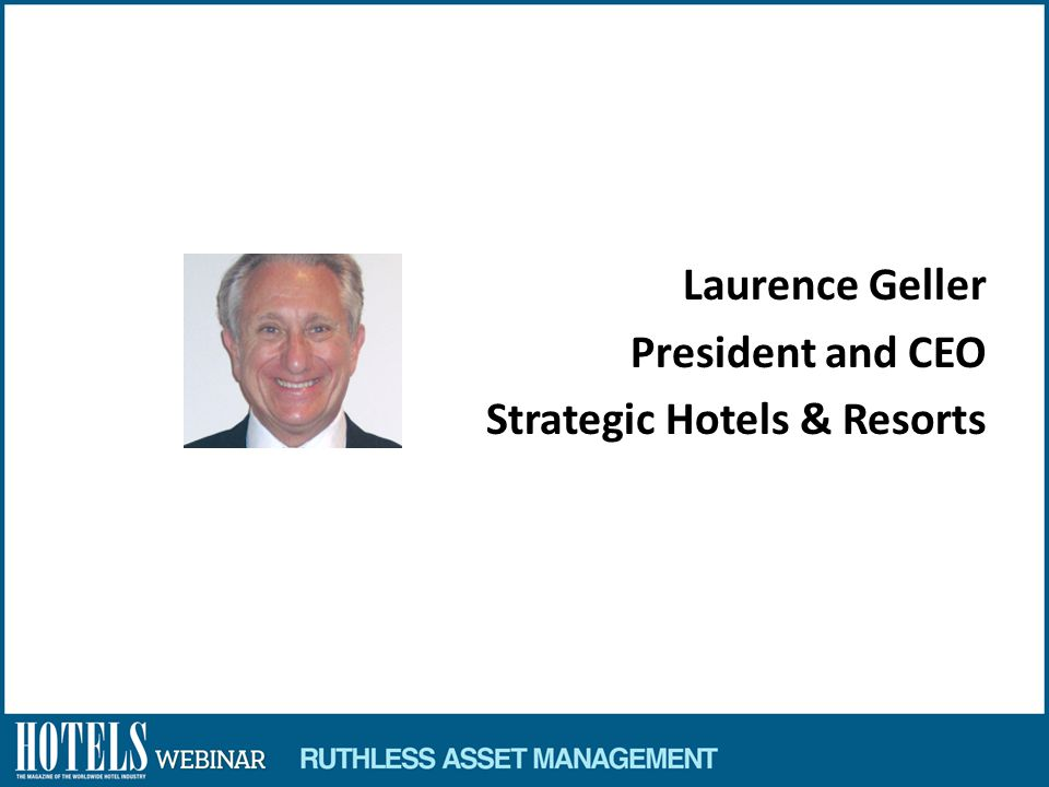 Laurence Geller President and CEO Strategic Hotels & Resorts