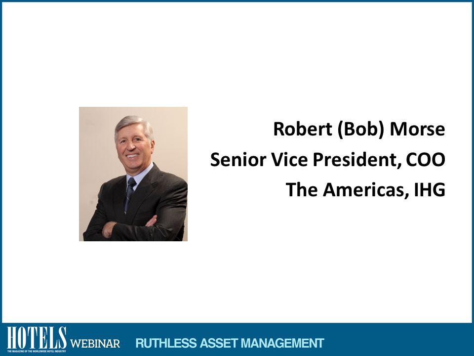Robert (Bob) Morse Senior Vice President, COO The Americas, IHG