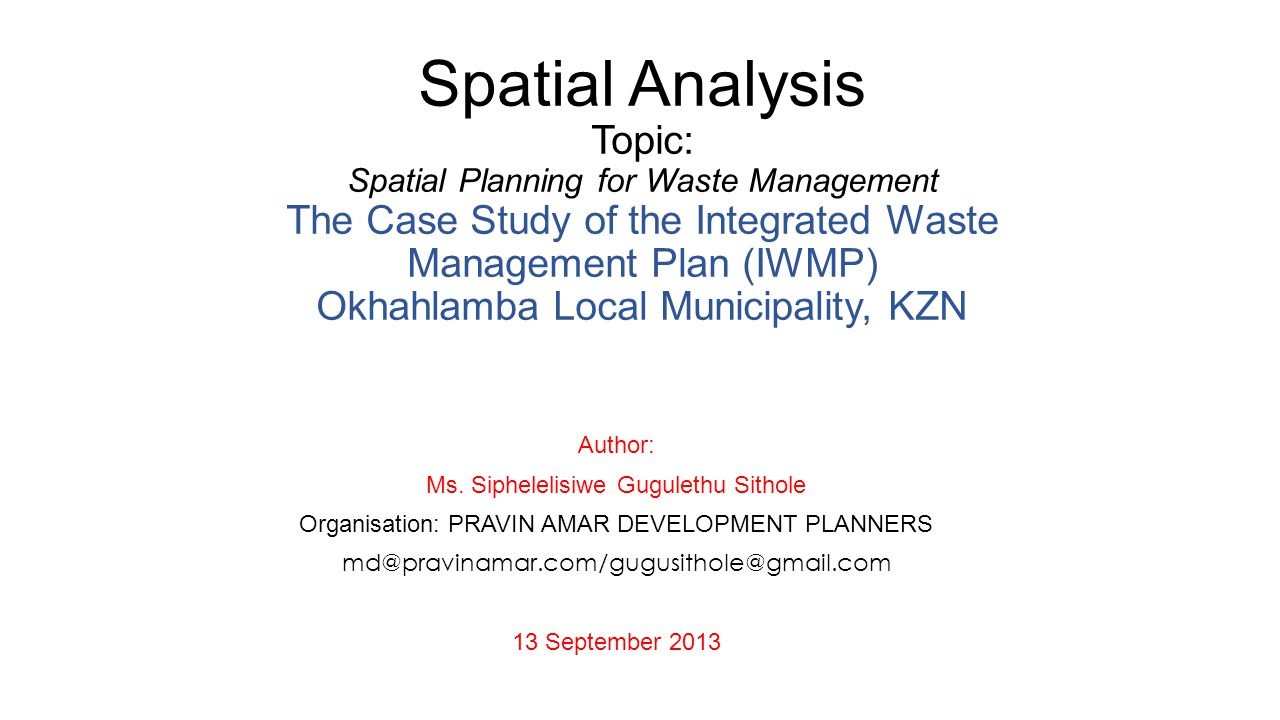 Spatial Analysis Topic: Spatial Planning for Waste Management The Case Study of the Integrated Waste Management Plan (IWMP) Okhahlamba Local Municipality, KZN