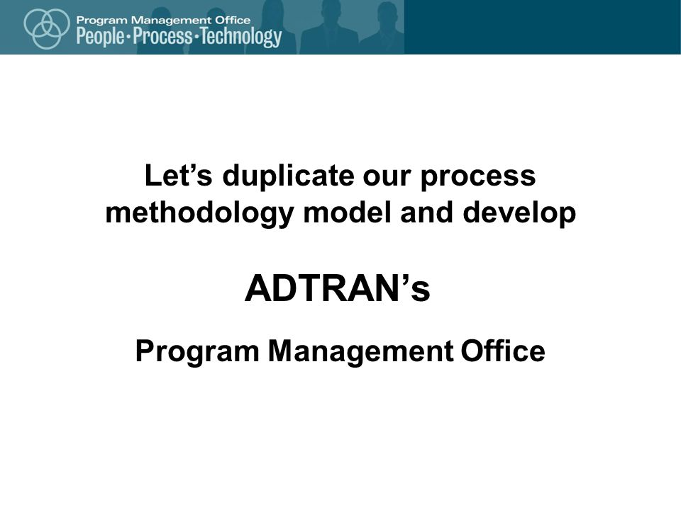 ADTRAN's Let's duplicate our process methodology model and develop