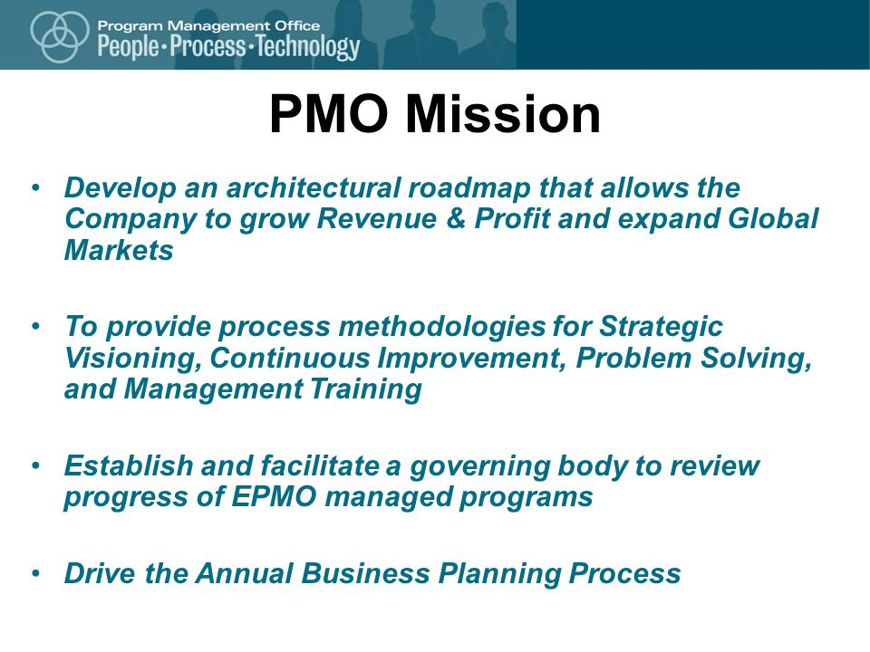 PMO Mission Develop an architectural roadmap that allows the Company to grow Revenue & Profit and expand Global Markets.