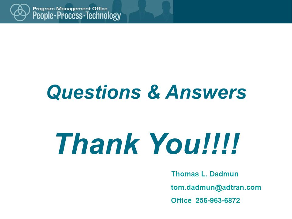 Thank You!!!! Questions & Answers Thomas L. Dadmun