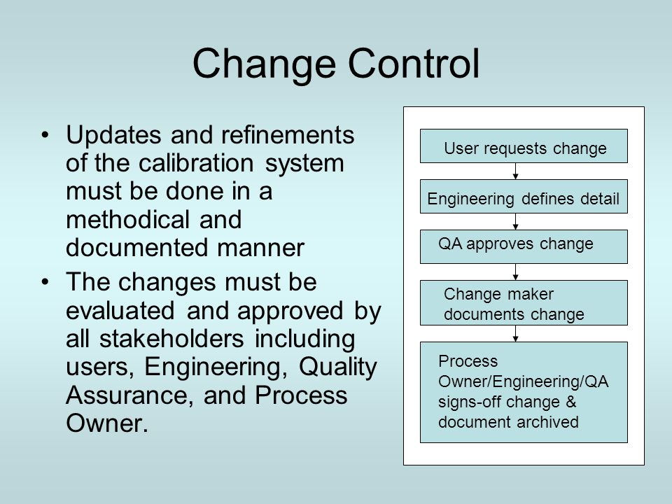 Change Control User requests change. Engineering defines detail. QA approves change. Change maker documents change.