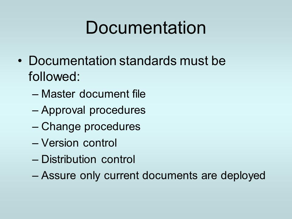 Documentation Documentation standards must be followed: