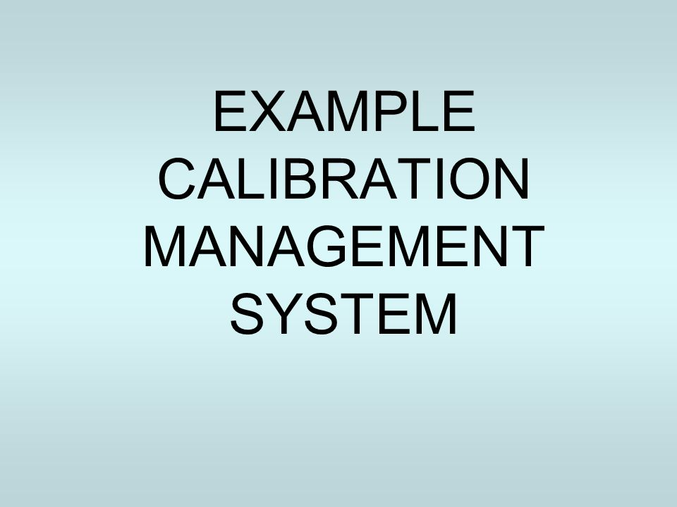 EXAMPLE CALIBRATION MANAGEMENT SYSTEM