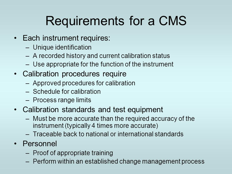 Requirements for a CMS Each instrument requires: