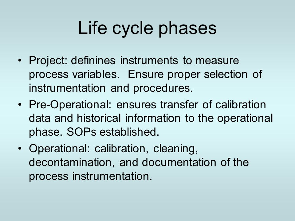 Life cycle phases Project: definines instruments to measure process variables. Ensure proper selection of instrumentation and procedures.