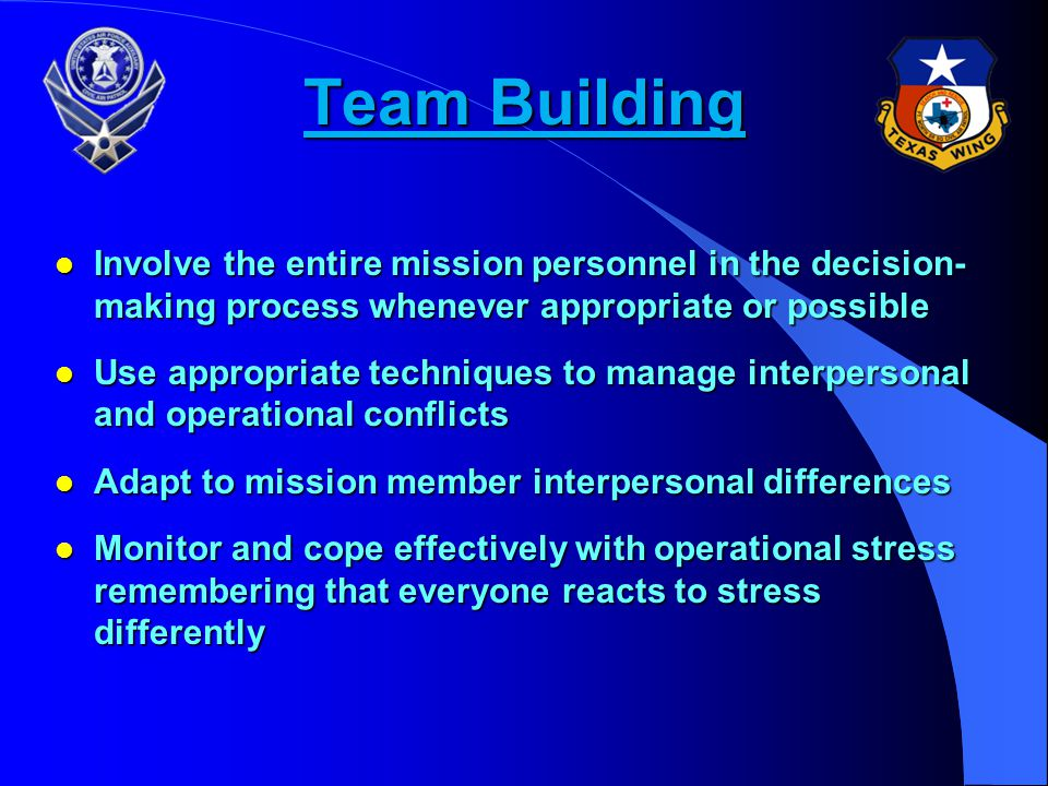 Team Building Involve the entire mission personnel in the decision-making process whenever appropriate or possible.