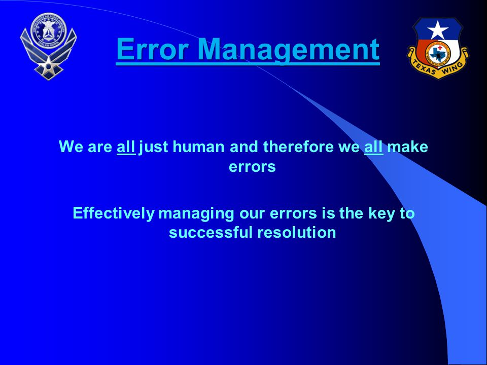 Error Management We are all just human and therefore we all make errors.