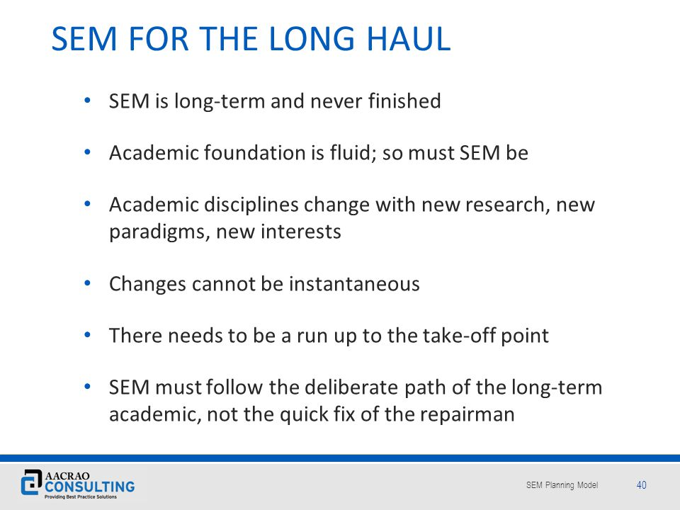SEM FOR THE LONG HAUL SEM is long-term and never finished