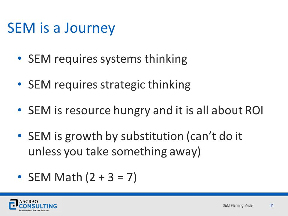 SEM is a Journey SEM requires systems thinking