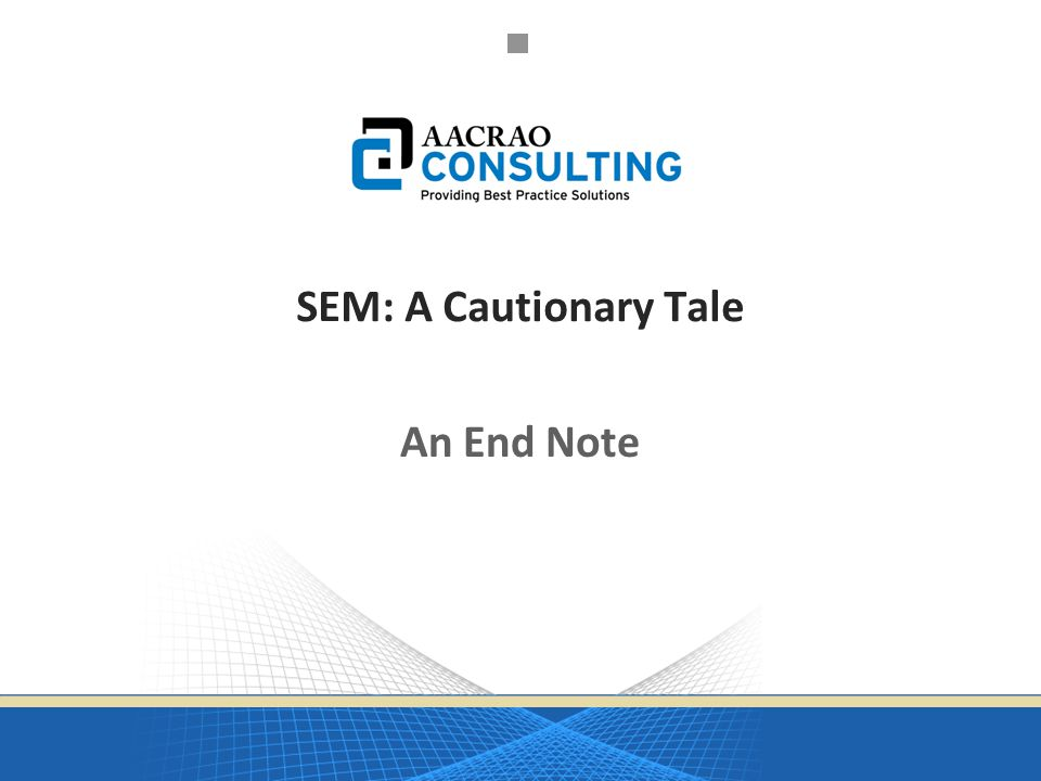 SEM: A Cautionary Tale An End Note