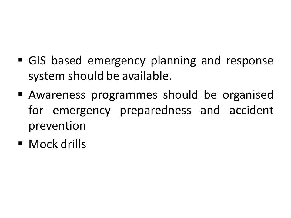 GIS based emergency planning and response system should be available.