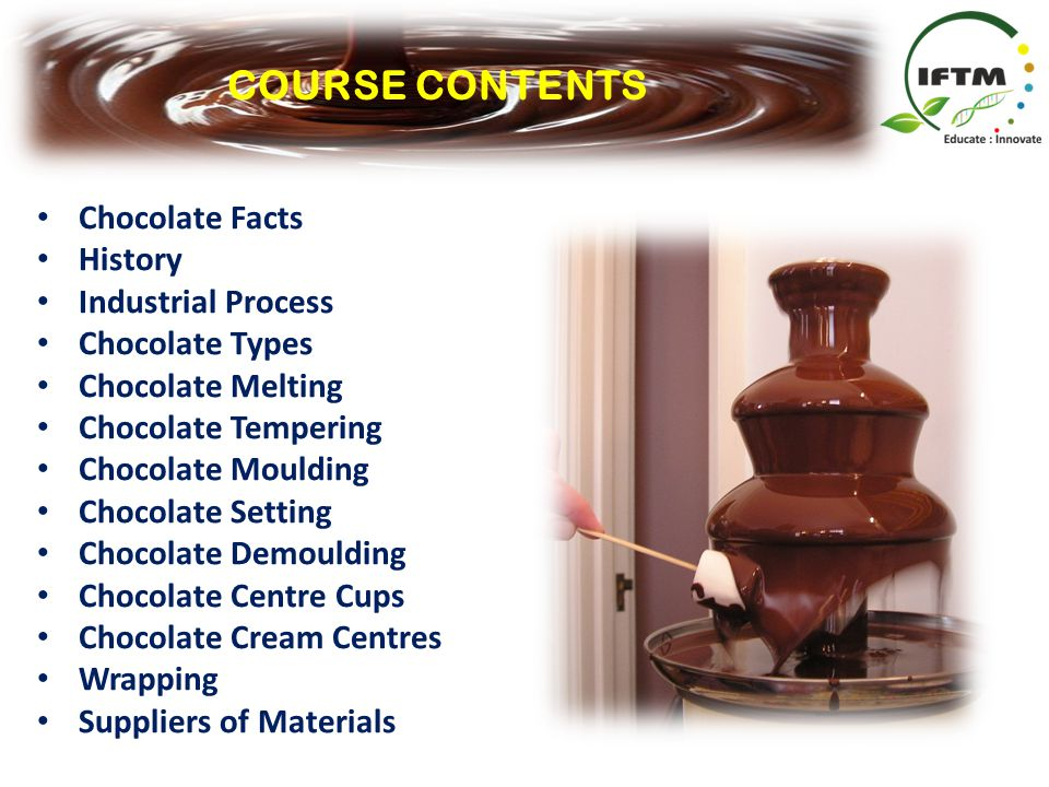 COURSE CONTENTS Chocolate Facts History Industrial Process