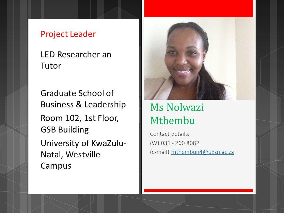 Project Leader LED Researcher an Tutor Graduate School of Business & Leadership Room 102, 1st Floor, GSB Building University of KwaZulu-Natal, Westville Campus