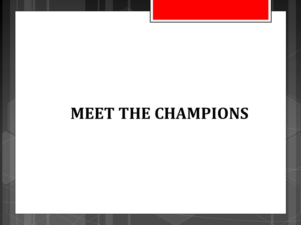 MEET THE CHAMPIONS