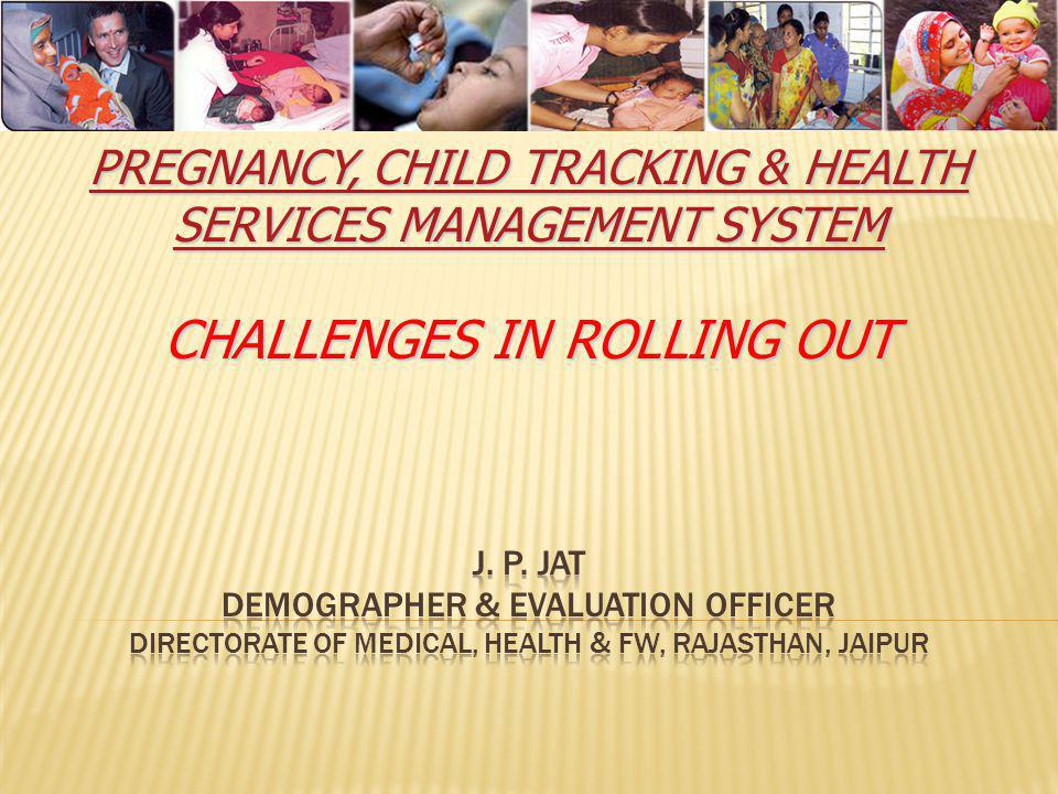 Pregnancy, Child Tracking & Health Services Management System Challenges in rolling out J.
