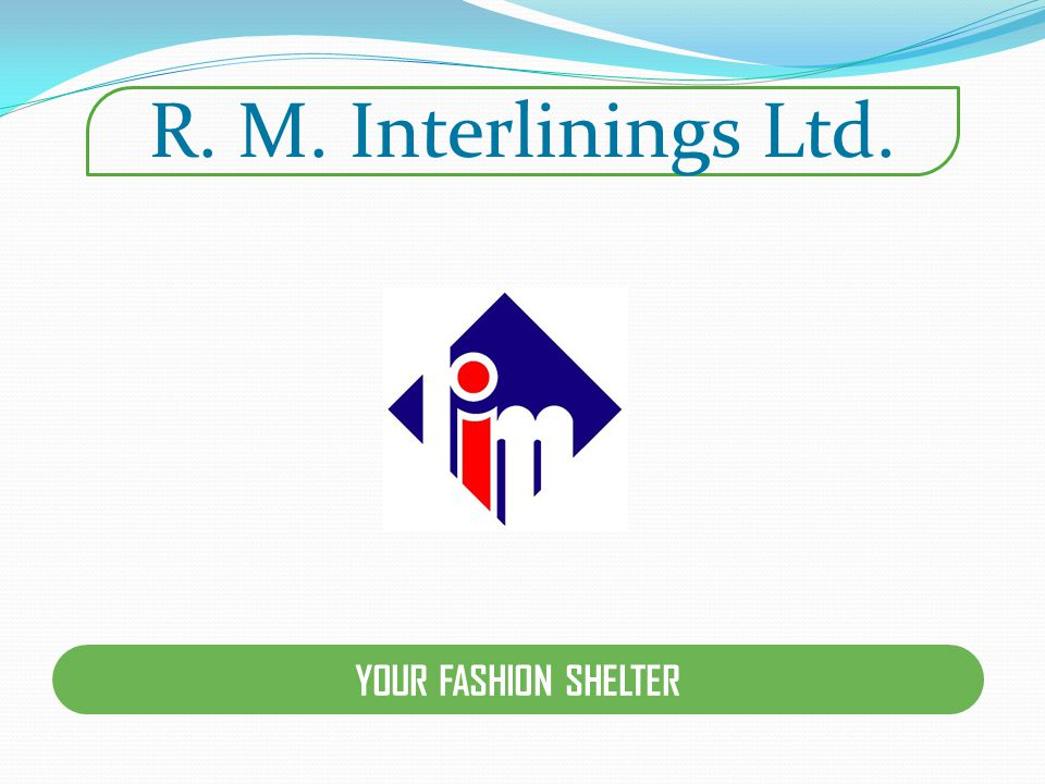 R. M. Interlinings Ltd. YOUR FASHION SHELTER