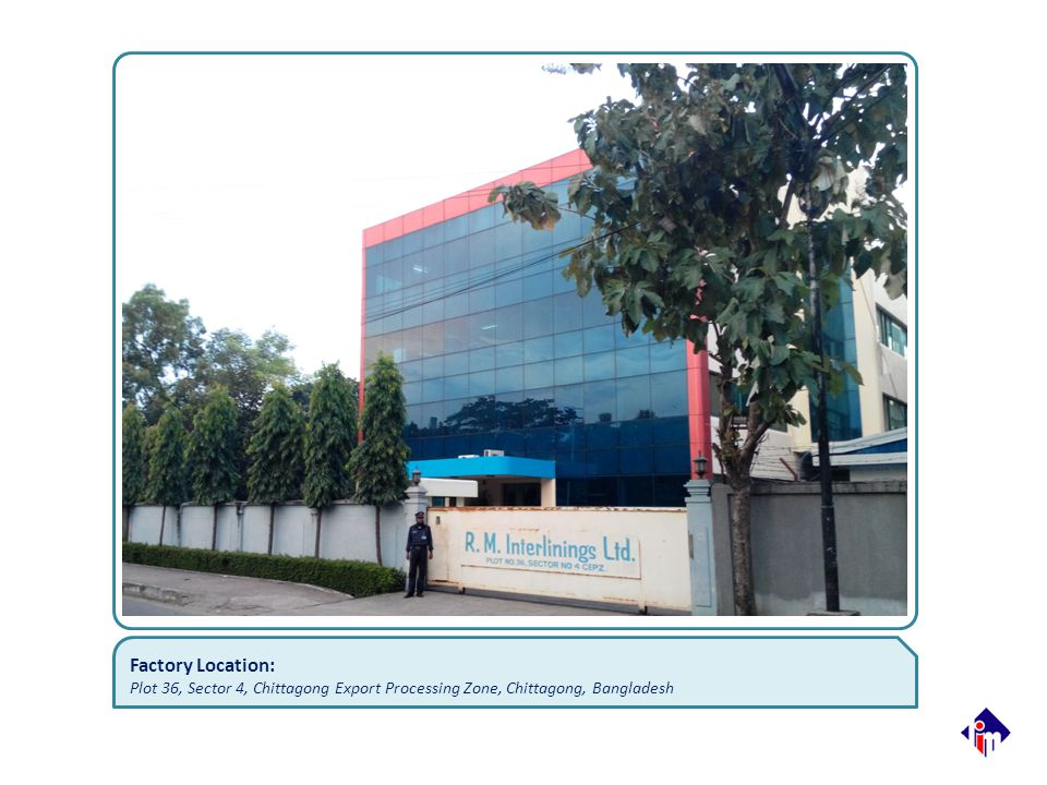 Factory Location: Plot 36, Sector 4, Chittagong Export Processing Zone, Chittagong, Bangladesh