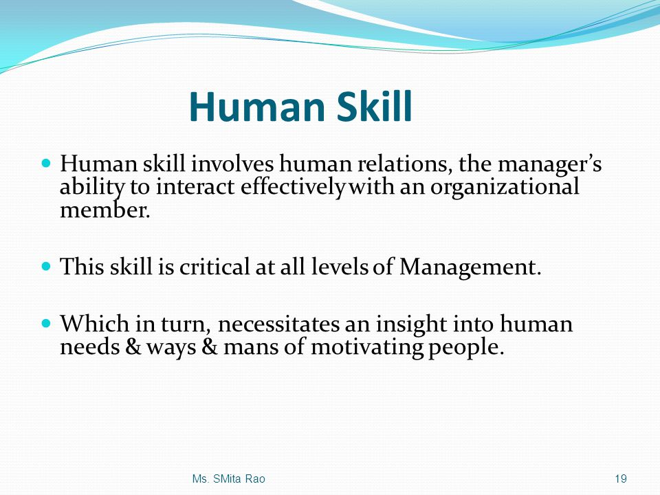Human Skill Human skill involves human relations, the manager's ability to interact effectively with an organizational member.