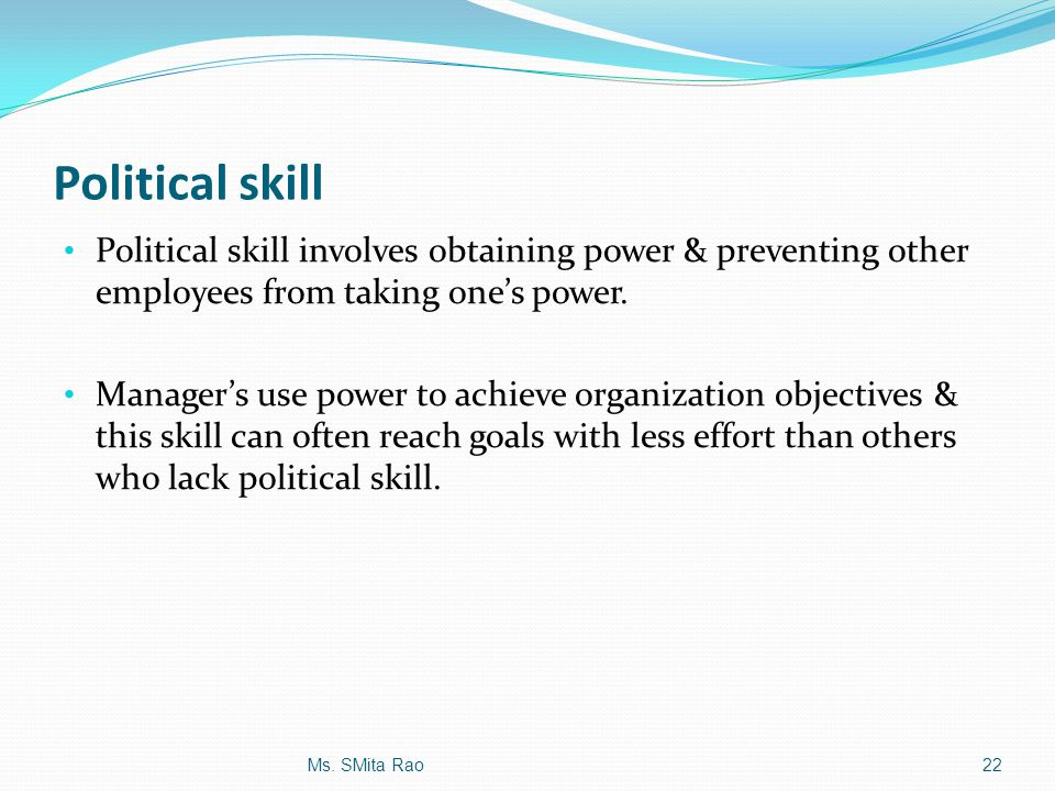 Political skill Political skill involves obtaining power & preventing other employees from taking one's power.