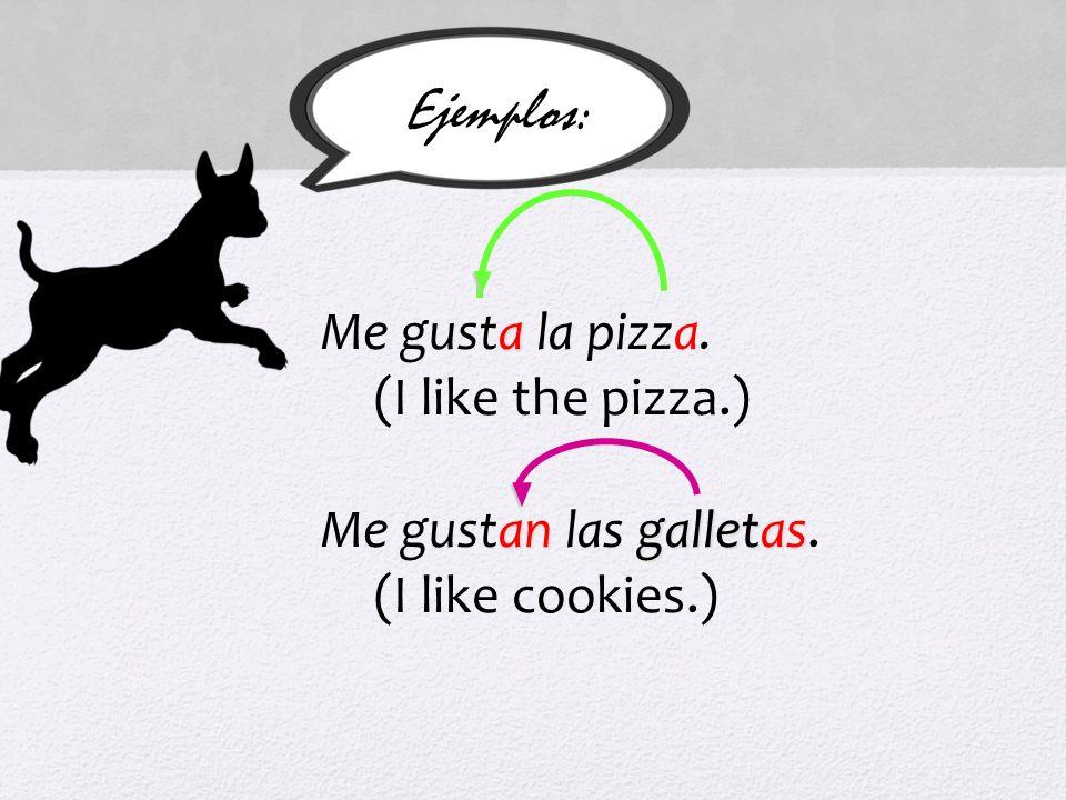 Ejemplos: Me gusta la pizza. (I like the pizza.)