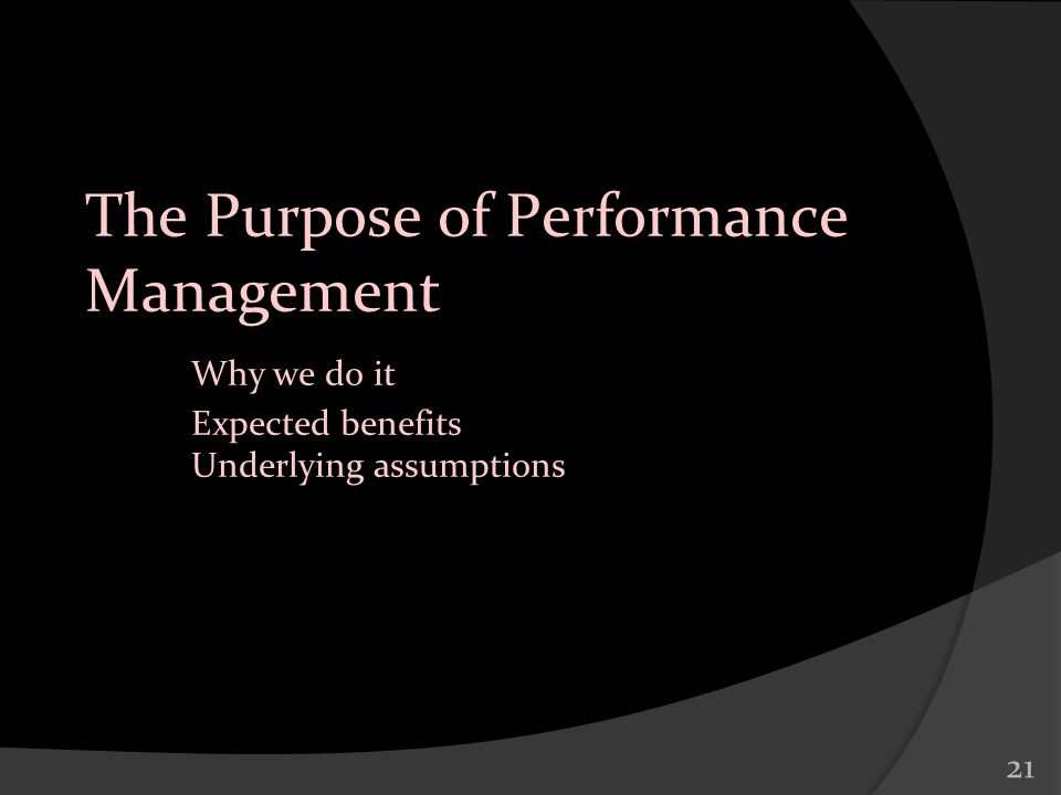 The Purpose of Performance Management. Why we do it. Expected benefits