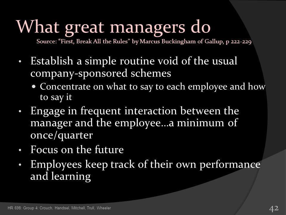 What great managers do Source: First, Break All the Rules by Marcus Buckingham of Gallup, p 222-229.