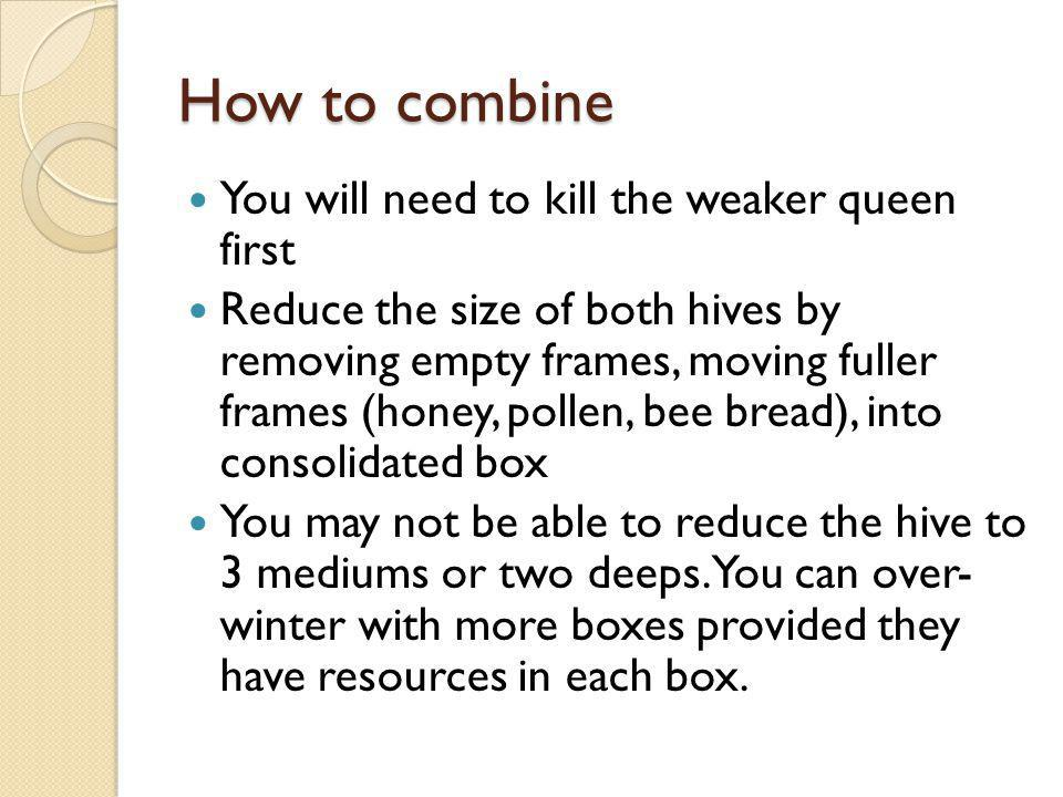 How to combine You will need to kill the weaker queen first