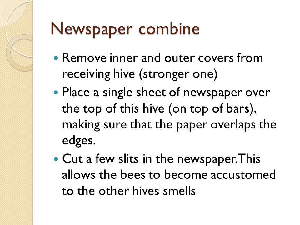 Newspaper combine Remove inner and outer covers from receiving hive (stronger one)