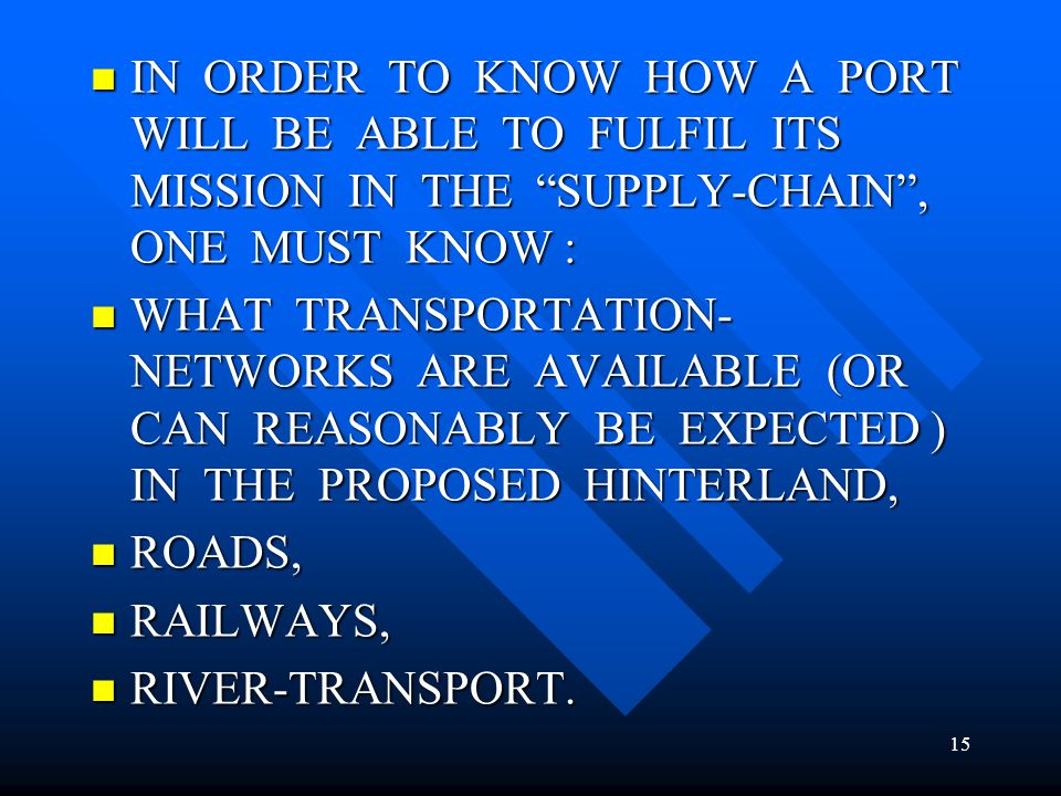 IN ORDER TO KNOW HOW A PORT WILL BE ABLE TO FULFIL ITS MISSION IN THE SUPPLY-CHAIN , ONE MUST KNOW :