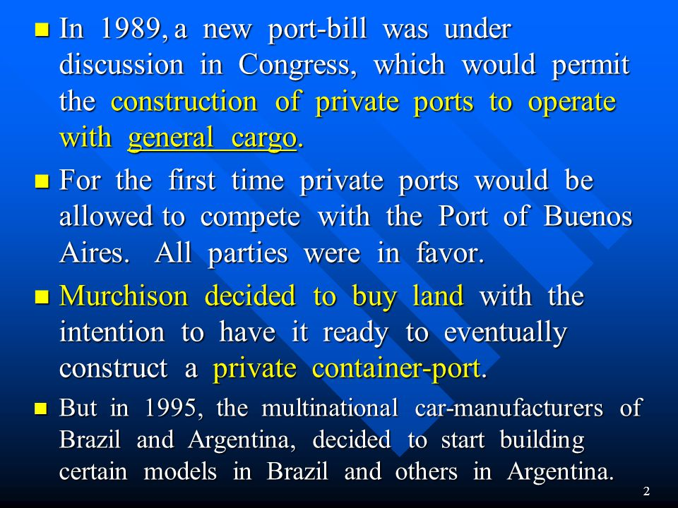 In 1989, a new port-bill was under discussion in Congress, which would permit the construction of private ports to operate with general cargo.