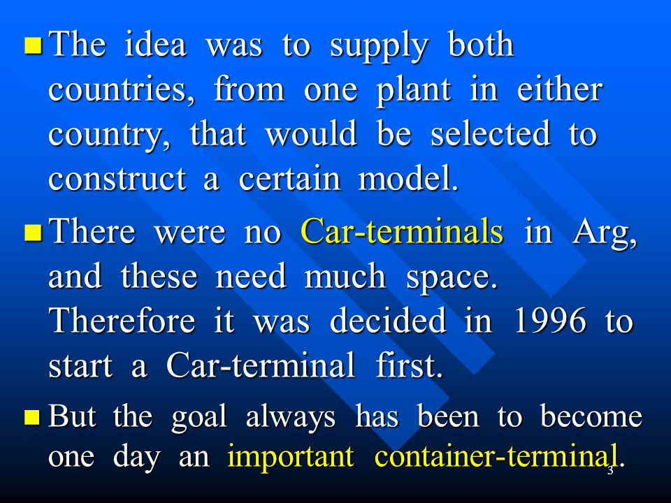 The idea was to supply both countries, from one plant in either country, that would be selected to construct a certain model.