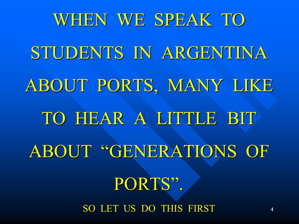 WHEN WE SPEAK TO STUDENTS IN ARGENTINA ABOUT PORTS, MANY LIKE TO HEAR A LITTLE BIT ABOUT GENERATIONS OF PORTS .